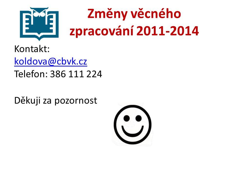 Změny věcného zpracování 2011-2014 Kontakt: koldova@cbvk.cz Telefon: 386 111 224 Děkuji za pozornost