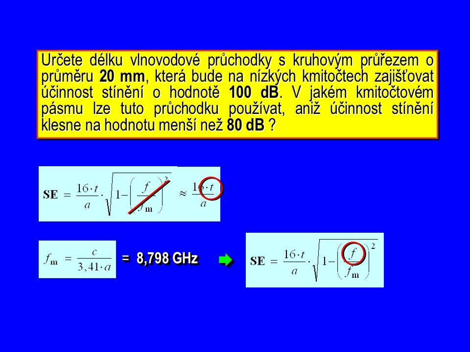Určete délku vlnovodové průchodky s kruhovým průřezem o průměru 20 mm, která bude na nízkých kmitočtech zajišťovat účinnost stínění o hodnotě 100 dB.