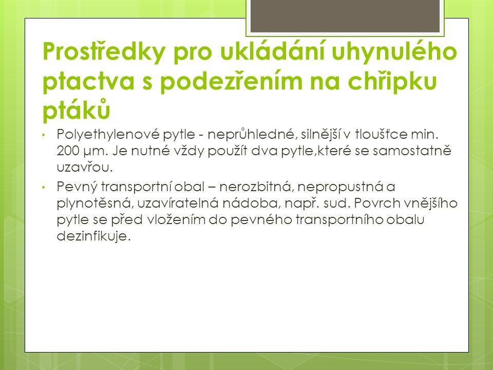 Prostředky pro ukládání uhynulého ptactva s podezřením na chřipku ptáků Polyethylenové pytle - neprůhledné, silnější v tloušťce min. 200 μm. Je nutné