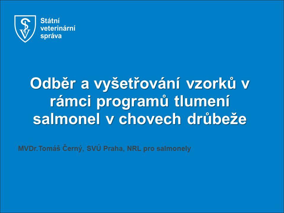 Odběr a vyšetřování vzorků v rámci programů tlumení salmonel v chovech drůbeže MVDr.Tomáš Černý, SVÚ Praha, NRL pro salmonely