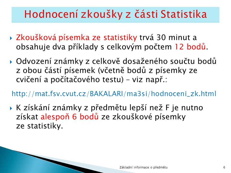  Zkoušková písemka ze statistiky trvá 30 minut a obsahuje dva příklady s celkovým počtem 12 bodů.
