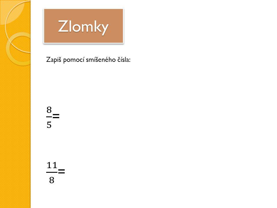 ZlomkyZlomky Zapiš pomocí smíšeného čísla: