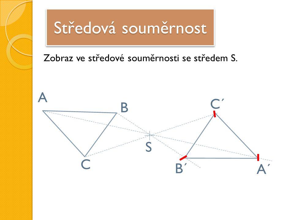 Středová souměrnost Zobraz ve středové souměrnosti se středem S. S A B C A´ B´ C´