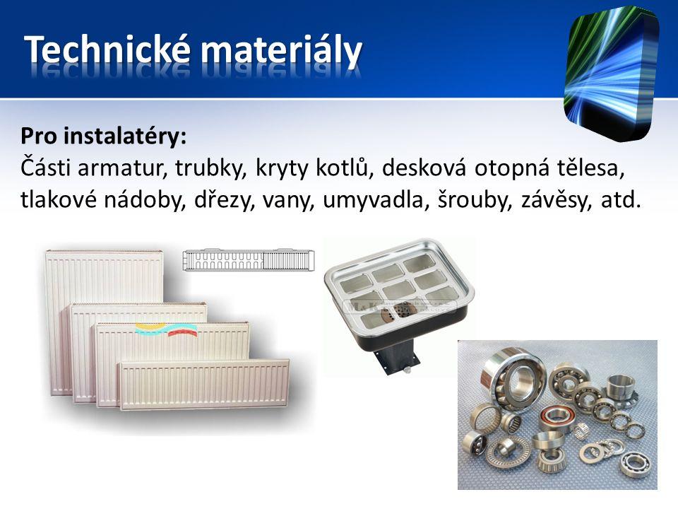 Pro instalatéry: Části armatur, trubky, kryty kotlů, desková otopná tělesa, tlakové nádoby, dřezy, vany, umyvadla, šrouby, závěsy, atd.