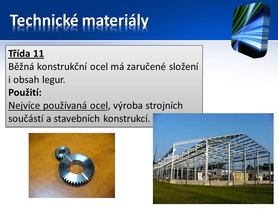 Třída 11 Běžná konstrukční ocel má zaručené složení i obsah legur.
