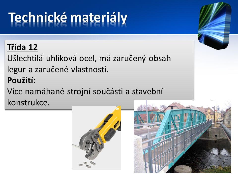 Třída 12 Ušlechtilá uhlíková ocel, má zaručený obsah legur a zaručené vlastnosti.