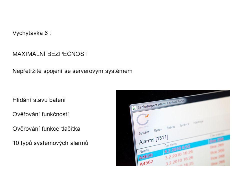 Vychytávka 6 : MAXIMÁLNÍ BEZPEČNOST Nepřetržité spojení se serverovým systémem Hlídání stavu baterií Ověřování funkčností Ověřování funkce tlačítka 10 typů systémových alarmů