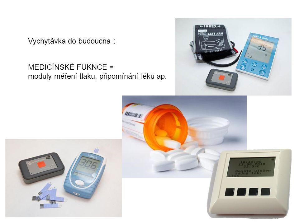 Vychytávka do budoucna : MEDICÍNSKÉ FUKNCE = moduly měření tlaku, připomínání léků ap.