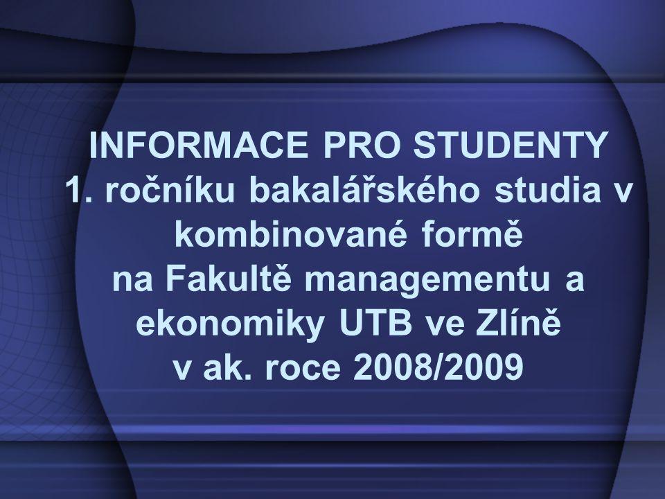 INFORMACE PRO STUDENTY 1. ročníku bakalářského studia v kombinované formě na Fakultě managementu a ekonomiky UTB ve Zlíně v ak. roce 2008/2009