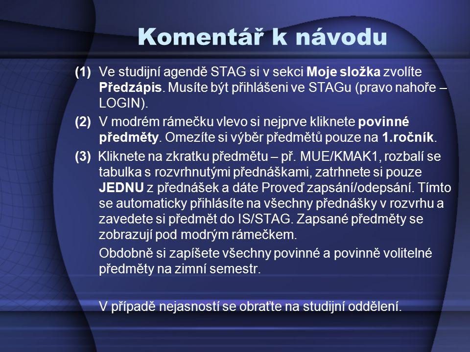 Komentář k návodu (1) Ve studijní agendě STAG si v sekci Moje složka zvolíte Předzápis. Musíte být přihlášeni ve STAGu (pravo nahoře – LOGIN). (2) V m