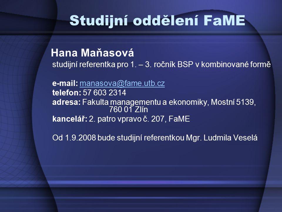 Studijní oddělení FaME Hana Maňasová studijní referentka pro 1. – 3. ročník BSP v kombinované formě e-mail: manasova@fame.utb.czmanasova@fame.utb.cz t
