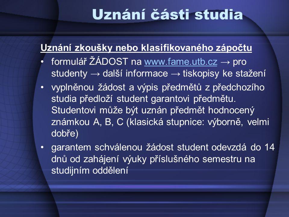 Uznání části studia Uznání zkoušky nebo klasifikovaného zápočtu formulář ŽÁDOST na www.fame.utb.cz → pro studenty → další informace → tiskopisy ke sta
