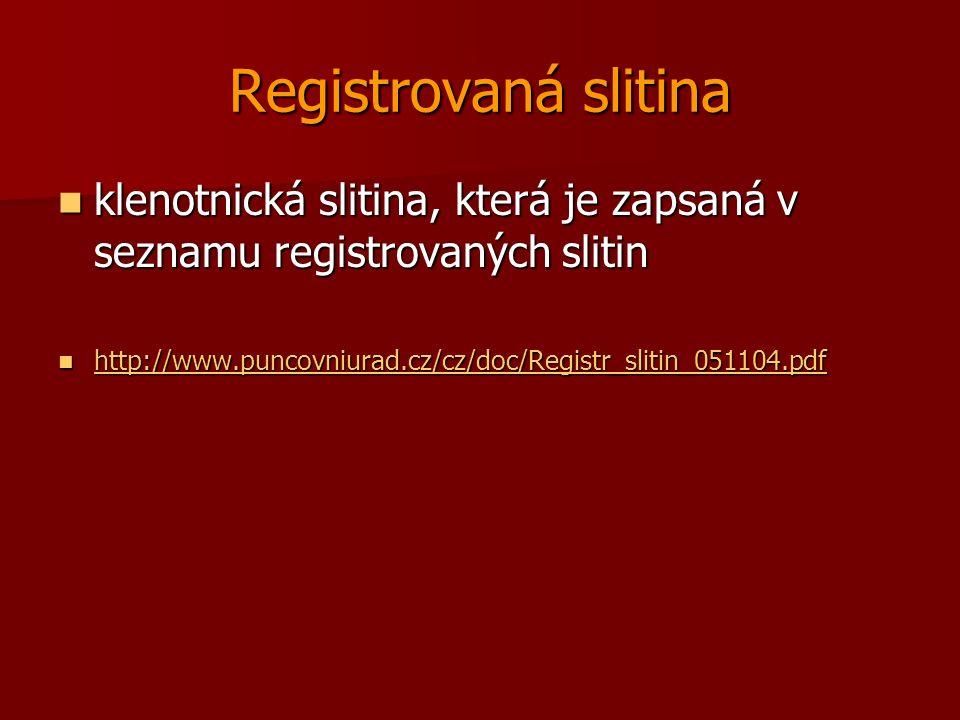 Registrovaná slitina klenotnická slitina, která je zapsaná v seznamu registrovaných slitin klenotnická slitina, která je zapsaná v seznamu registrovaných slitin http://www.puncovniurad.cz/cz/doc/Registr_slitin_051104.pdf http://www.puncovniurad.cz/cz/doc/Registr_slitin_051104.pdf http://www.puncovniurad.cz/cz/doc/Registr_slitin_051104.pdf