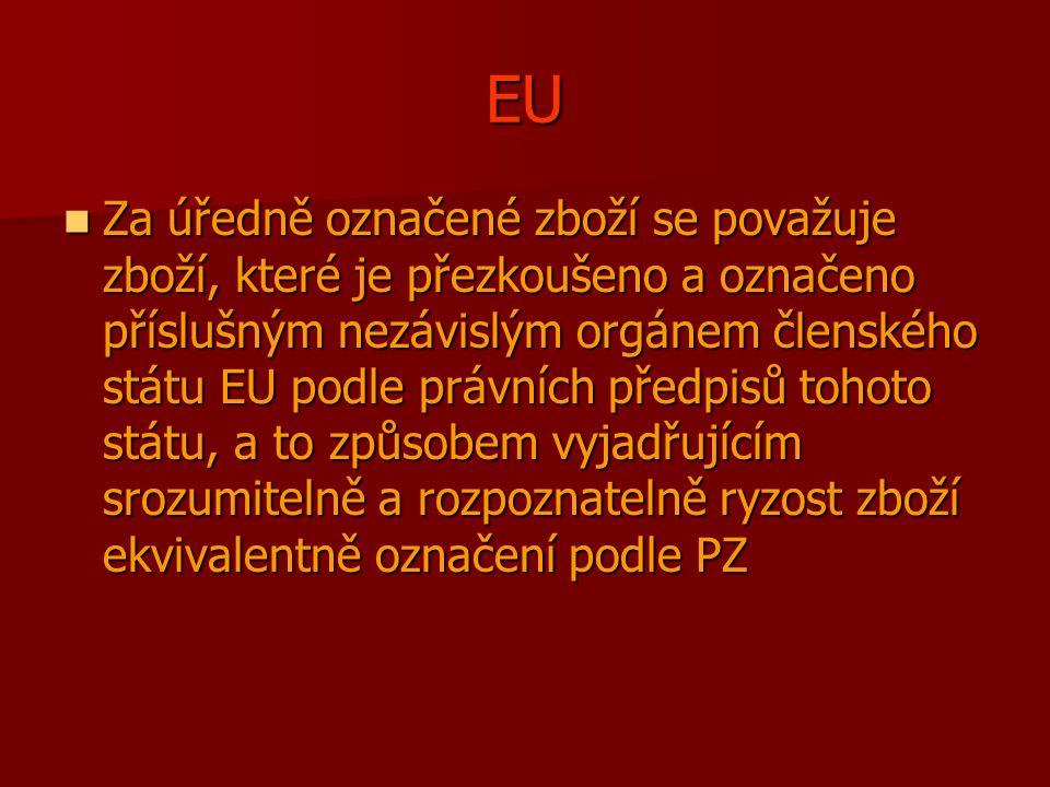 EU Za úředně označené zboží se považuje zboží, které je přezkoušeno a označeno příslušným nezávislým orgánem členského státu EU podle právních předpisů tohoto státu, a to způsobem vyjadřujícím srozumitelně a rozpoznatelně ryzost zboží ekvivalentně označení podle PZ Za úředně označené zboží se považuje zboží, které je přezkoušeno a označeno příslušným nezávislým orgánem členského státu EU podle právních předpisů tohoto státu, a to způsobem vyjadřujícím srozumitelně a rozpoznatelně ryzost zboží ekvivalentně označení podle PZ