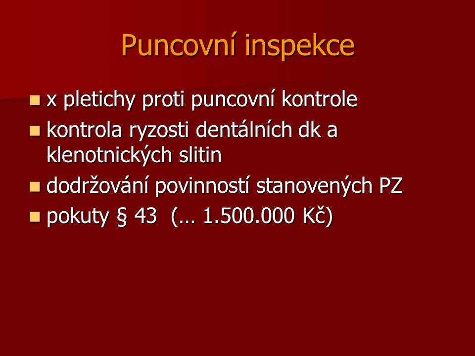 Puncovní inspekce x pletichy proti puncovní kontrole x pletichy proti puncovní kontrole kontrola ryzosti dentálních dk a klenotnických slitin kontrola ryzosti dentálních dk a klenotnických slitin dodržování povinností stanovených PZ dodržování povinností stanovených PZ pokuty § 43 (… 1.500.000 Kč) pokuty § 43 (… 1.500.000 Kč)