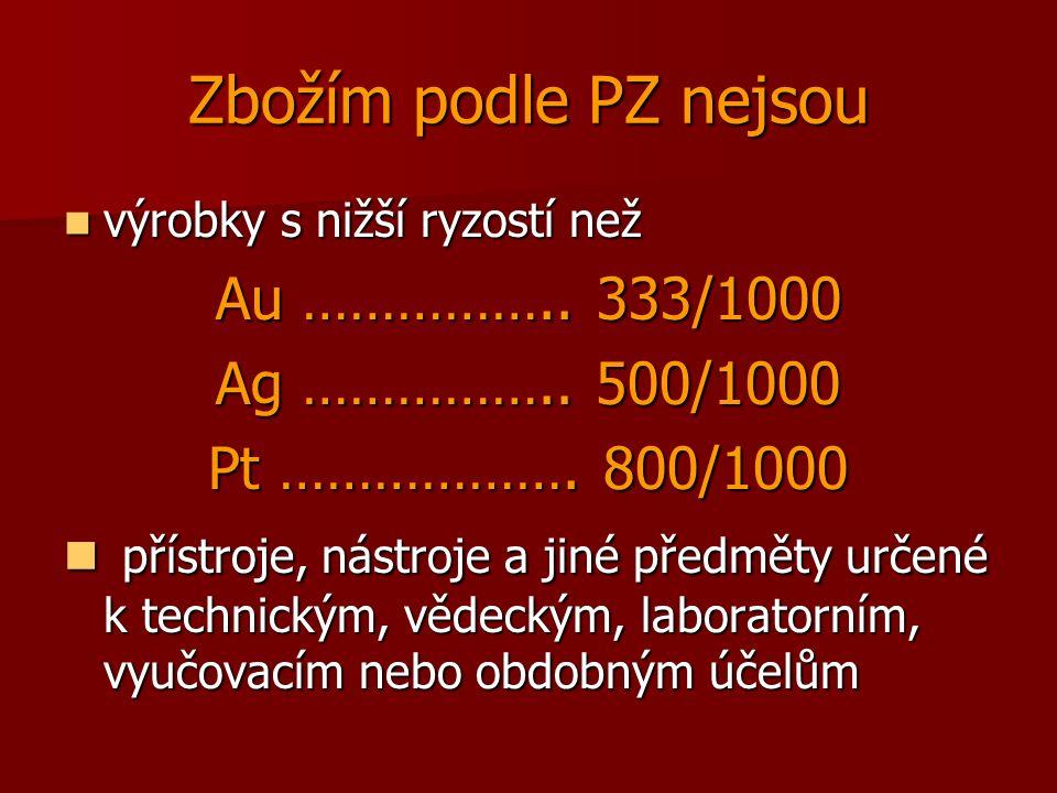 Zbožím podle PZ nejsou výrobky s nižší ryzostí než výrobky s nižší ryzostí než Au ……………..