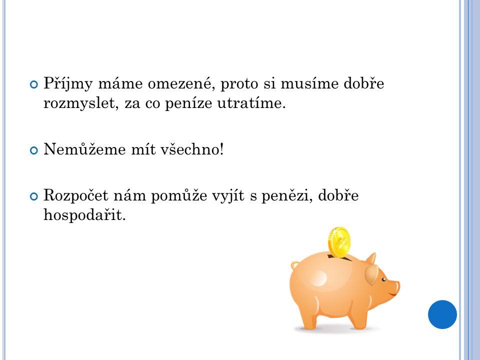 porovnání příjmů a výdajů PŘÍJMY = peníze, které získáváme a můžeme s nimi hospodařit (ze zaměstnání, z podnikání, od státu – sociální dávky, dary, ka