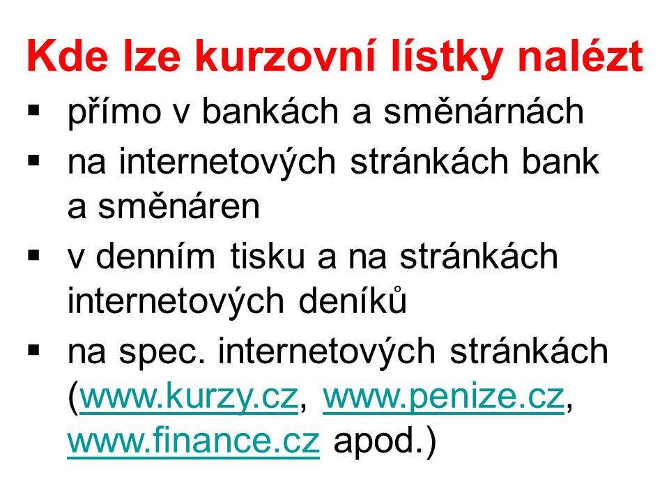 Kde lze kurzovní lístky nalézt  přímo v bankách a směnárnách  na internetových stránkách bank a směnáren  v denním tisku a na stránkách internetový