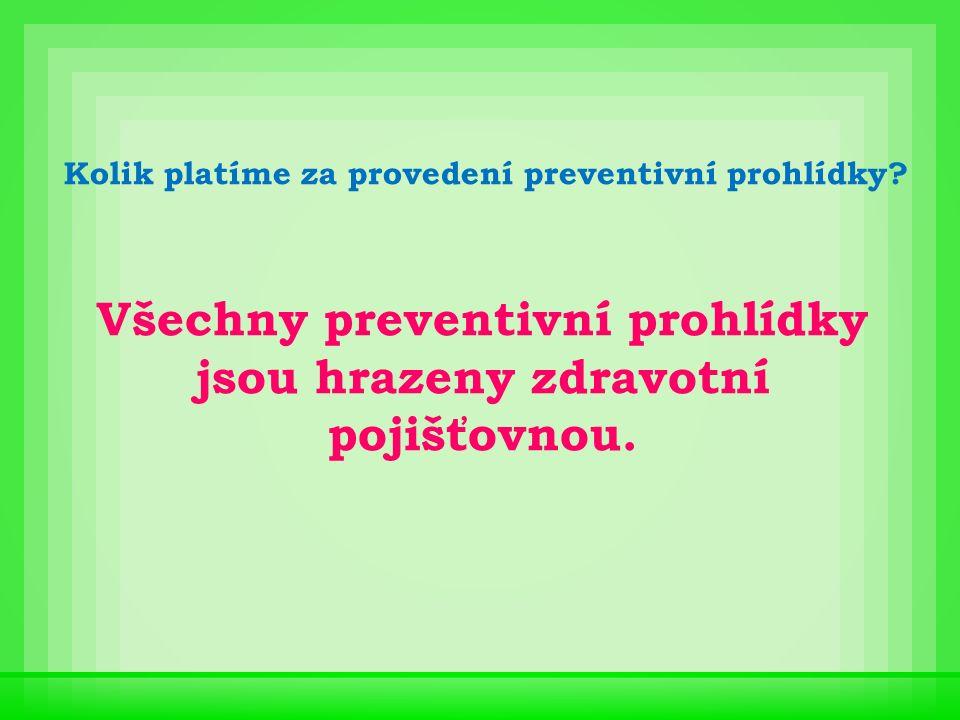 Všechny preventivní prohlídky jsou hrazeny zdravotní pojišťovnou. Kolik platíme za provedení preventivní prohlídky?