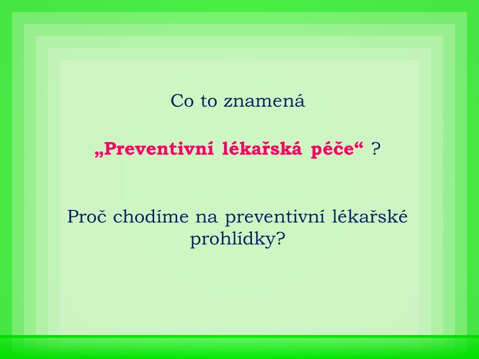 """Proč chodíme na preventivní lékařské prohlídky? """"Preventivní lékařská péče"""" ? Co to znamená"""
