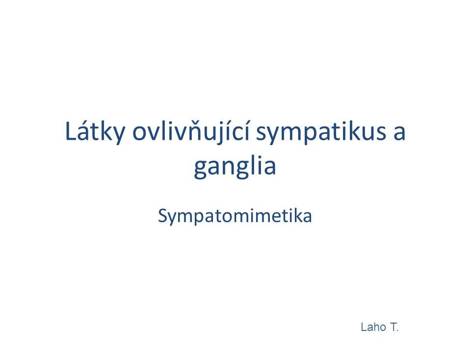 Látky ovlivňující sympatikus a ganglia Sympatomimetika Laho T.