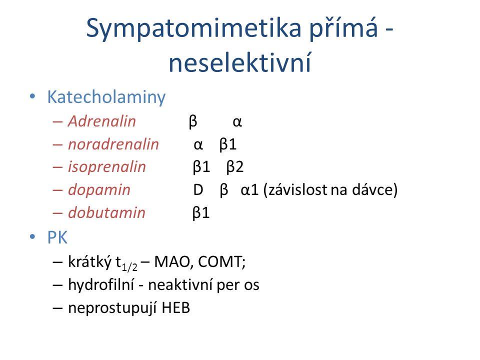Sympatomimetika přímá - neselektivní Katecholaminy – Adrenalin β α – noradrenalin α β1 – isoprenalin β1 β2 – dopamin D β α1 (závislost na dávce) – dob