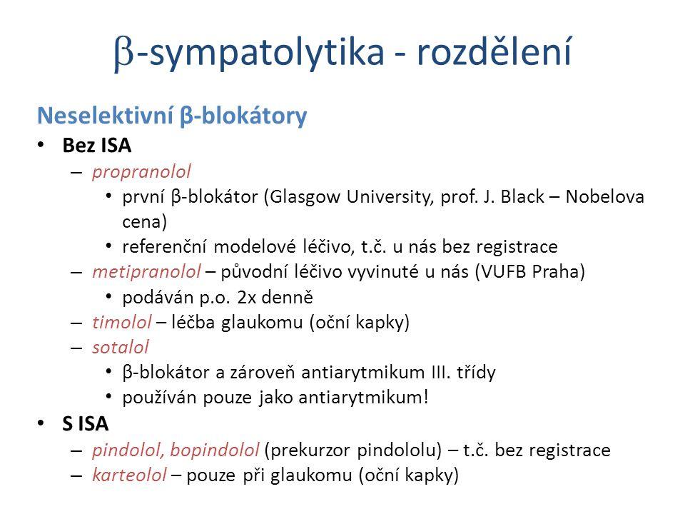 Neselektivní β-blokátory Bez ISA – propranolol první β-blokátor (Glasgow University, prof. J. Black – Nobelova cena) referenční modelové léčivo, t.č.