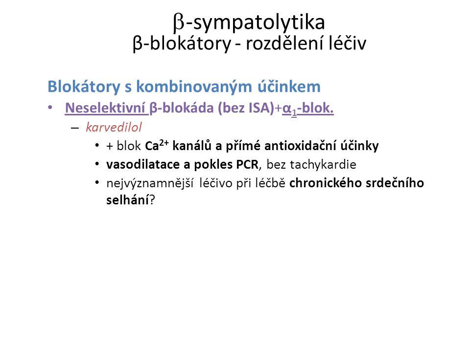  -sympatolytika β-blokátory - rozdělení léčiv Blokátory s kombinovaným účinkem Neselektivní β-blokáda (bez ISA)+α 1 -blok. – karvedilol + blok Ca 2+