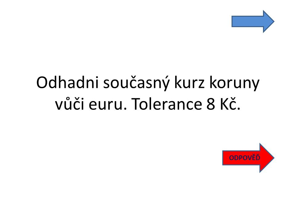 Odhadni současný kurz koruny vůči euru. Tolerance 8 Kč. ODPOVĚĎ