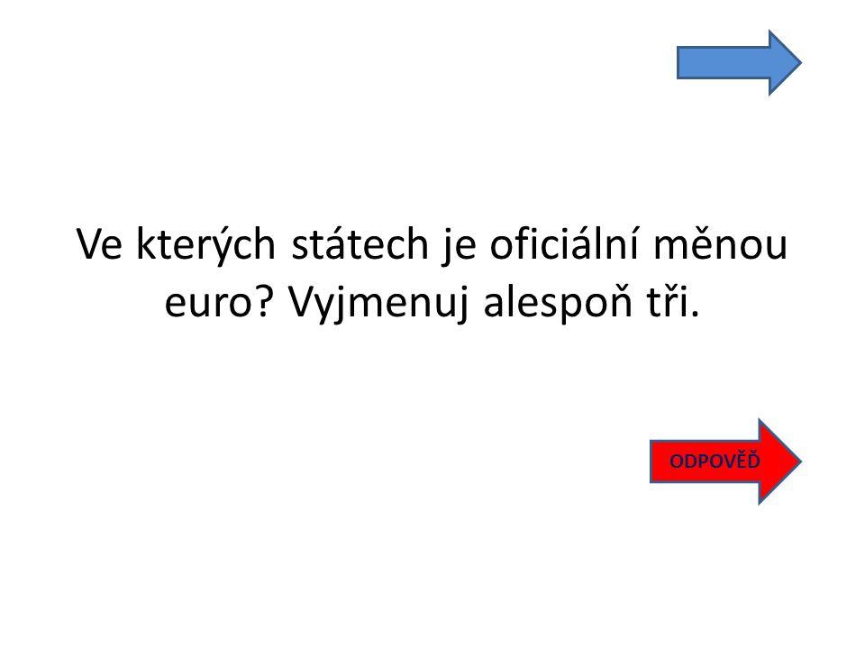 Ve kterých státech je oficiální měnou euro Vyjmenuj alespoň tři. ODPOVĚĎ
