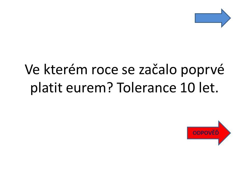 Ve kterém roce se začalo poprvé platit eurem Tolerance 10 let. ODPOVĚĎ