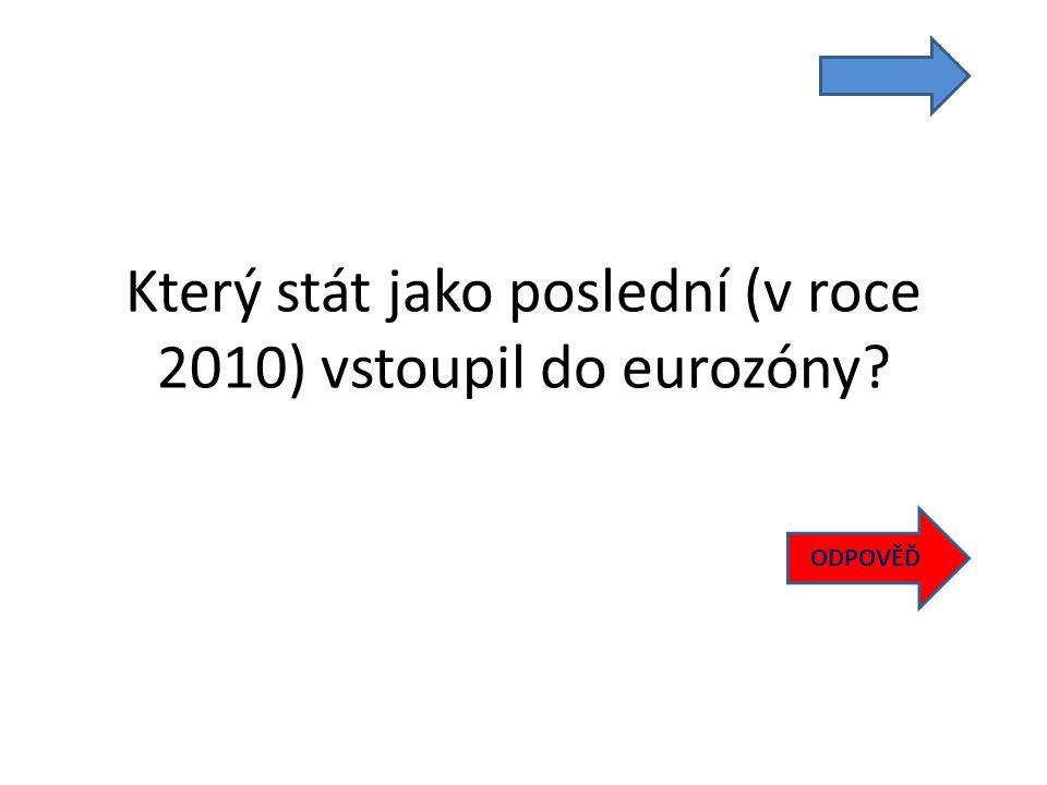 Který stát jako poslední (v roce 2010) vstoupil do eurozóny ODPOVĚĎ