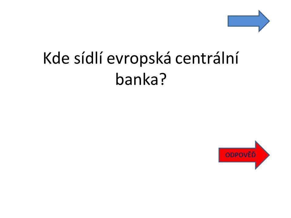 Kde sídlí evropská centrální banka ODPOVĚĎ