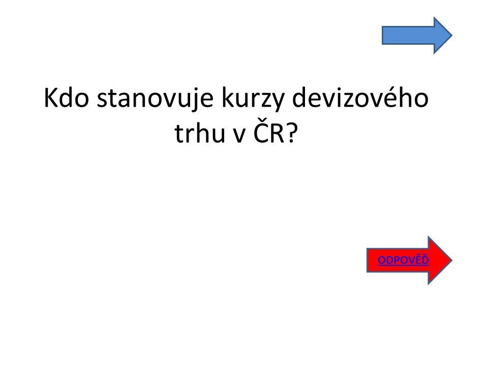 Kdo stanovuje kurzy devizového trhu v ČR ODPOVĚĎ