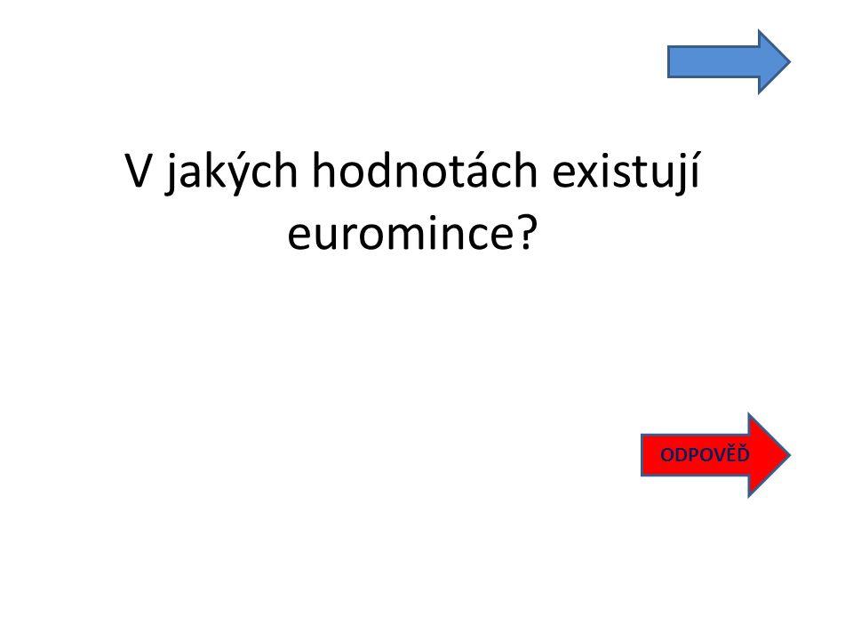V jakých hodnotách existují euromince ODPOVĚĎ