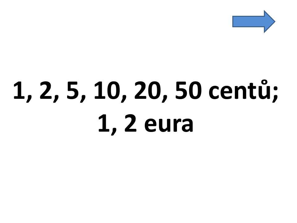 1, 2, 5, 10, 20, 50 centů; 1, 2 eura