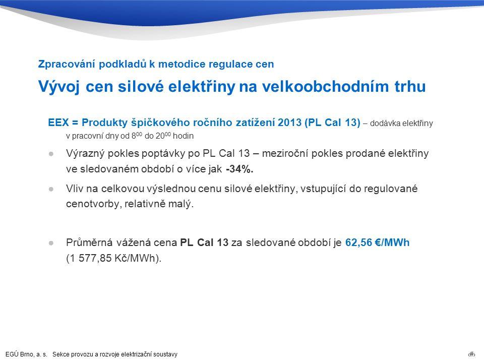 EGÚ Brno, a. s. Sekce provozu a rozvoje elektrizační soustavy 13 Vývoj cen silové elektřiny na velkoobchodním trhu EEX = Produkty špičkového ročního z