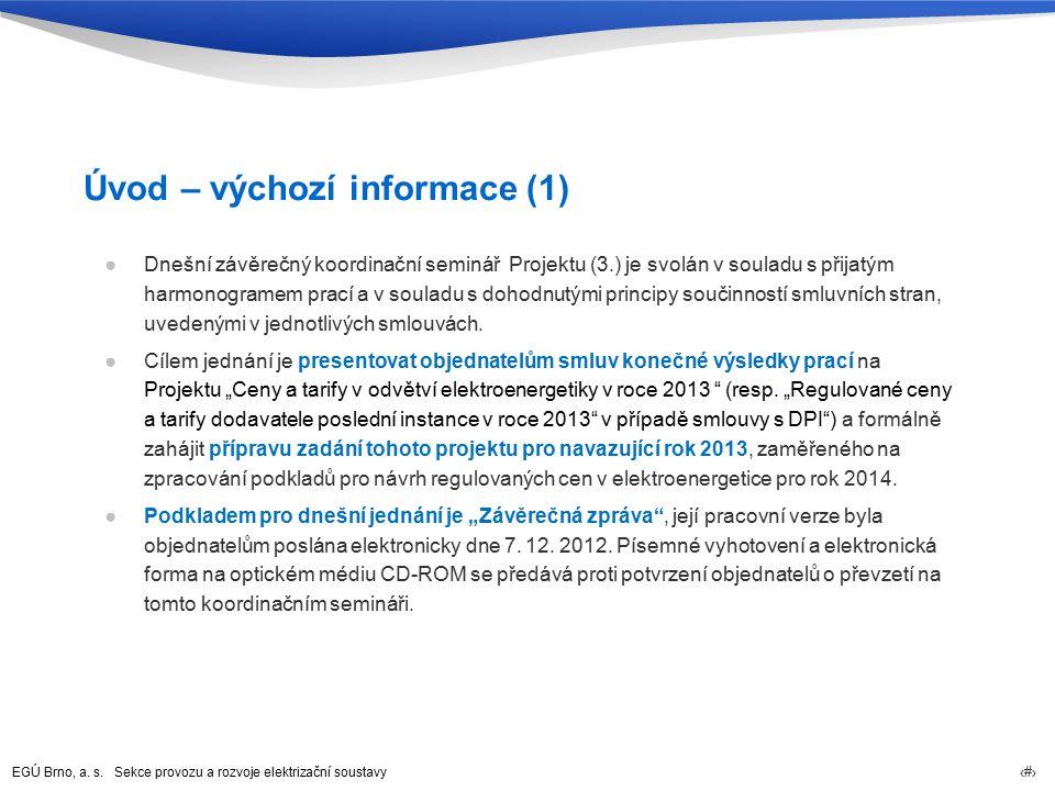 EGÚ Brno, a. s. Sekce provozu a rozvoje elektrizační soustavy 3 Úvod – výchozí informace (1) ●Dnešní závěrečný koordinační seminář Projektu (3.) je sv