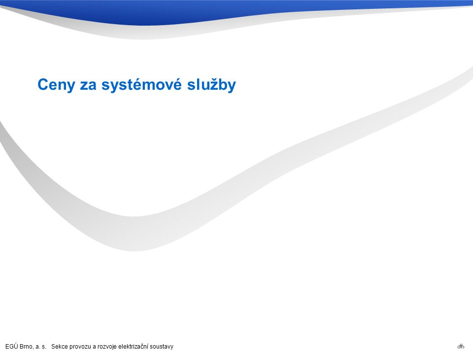 EGÚ Brno, a. s. Sekce provozu a rozvoje elektrizační soustavy 31 Ceny za systémové služby