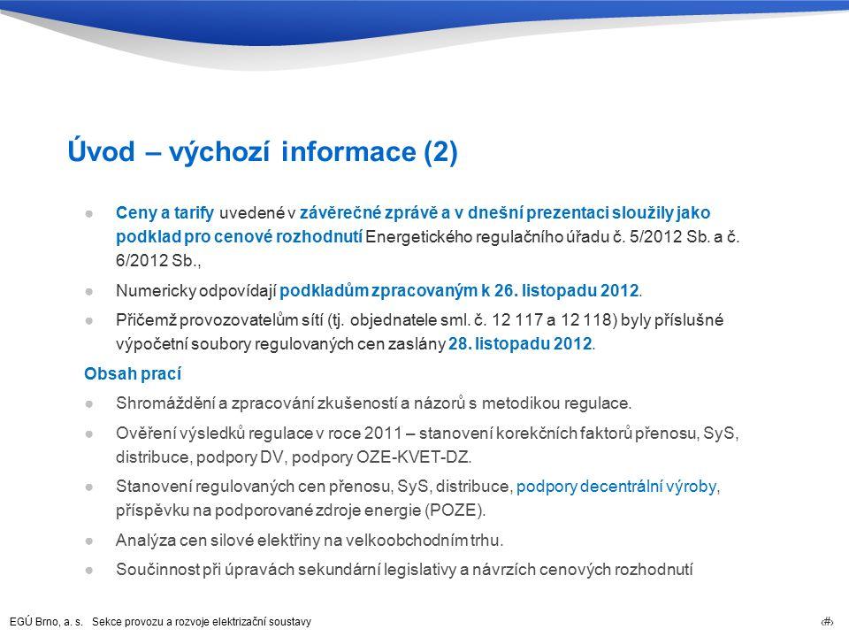 EGÚ Brno, a. s. Sekce provozu a rozvoje elektrizační soustavy 4 Úvod – výchozí informace (2) ●Ceny a tarify uvedené v závěrečné zprávě a v dnešní prez