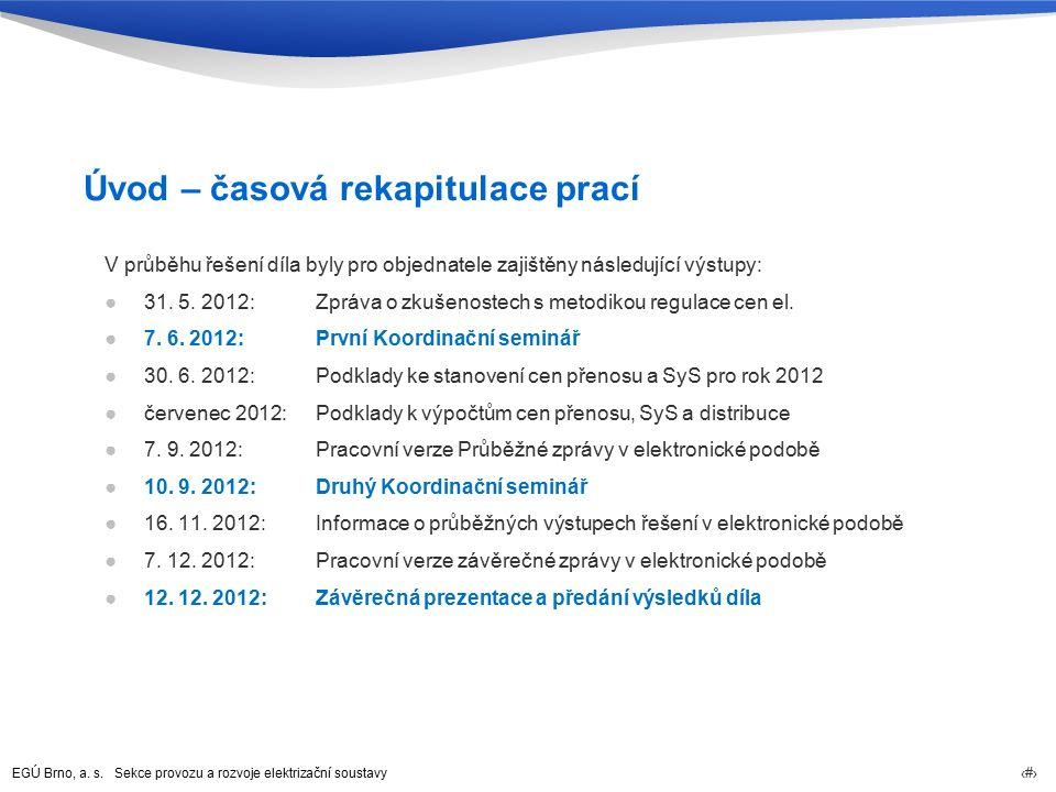 EGÚ Brno, a. s. Sekce provozu a rozvoje elektrizační soustavy 5 Úvod – časová rekapitulace prací V průběhu řešení díla byly pro objednatele zajištěny