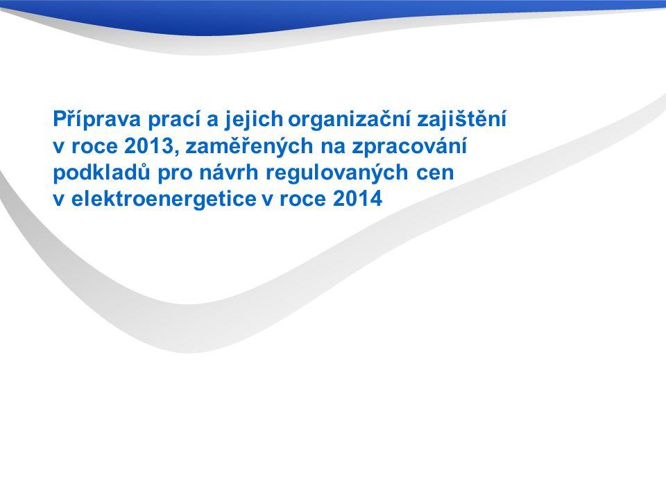 Příprava prací a jejich organizační zajištění v roce 2013, zaměřených na zpracování podkladů pro návrh regulovaných cen v elektroenergetice v roce 2014