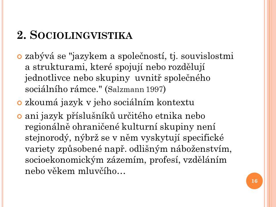 2. S OCIOLINGVISTIKA zabývá se jazykem a společností, tj.