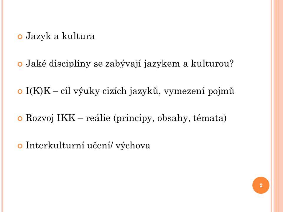 Jazyk a kultura Jaké disciplíny se zabývají jazykem a kulturou.