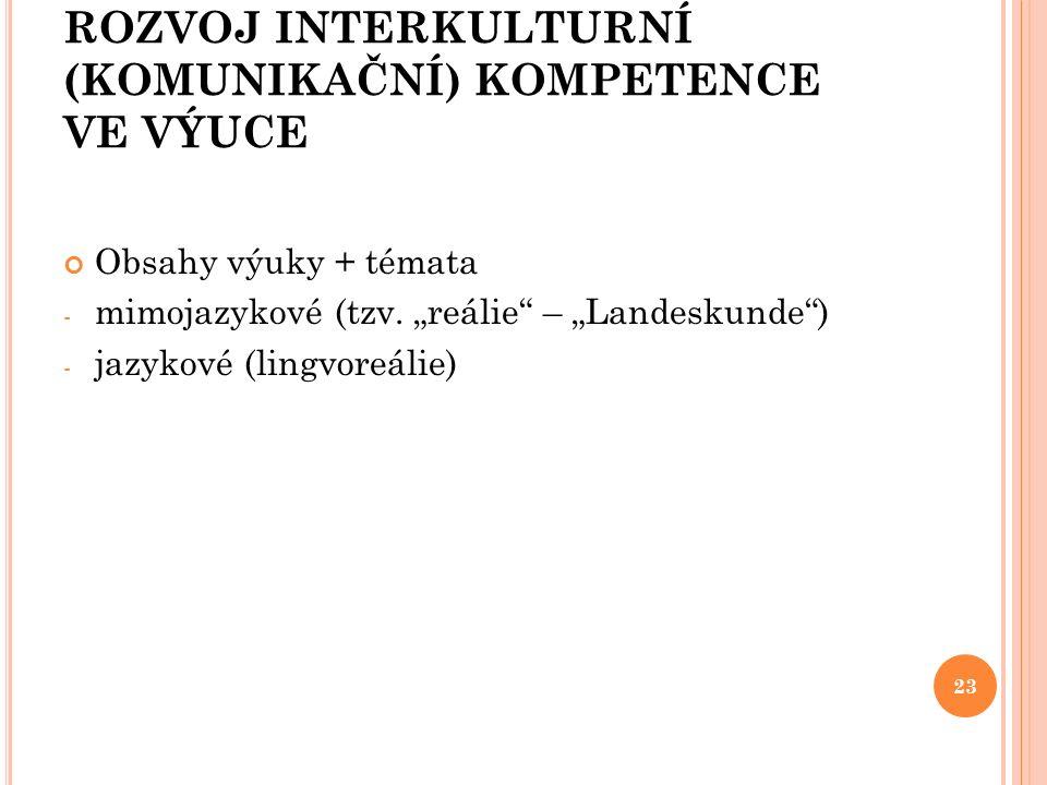 """ROZVOJ INTERKULTURNÍ (KOMUNIKAČNÍ) KOMPETENCE VE VÝUCE Obsahy výuky + témata - mimojazykové (tzv. """"reálie"""" – """"Landeskunde"""") - jazykové (lingvoreálie)"""