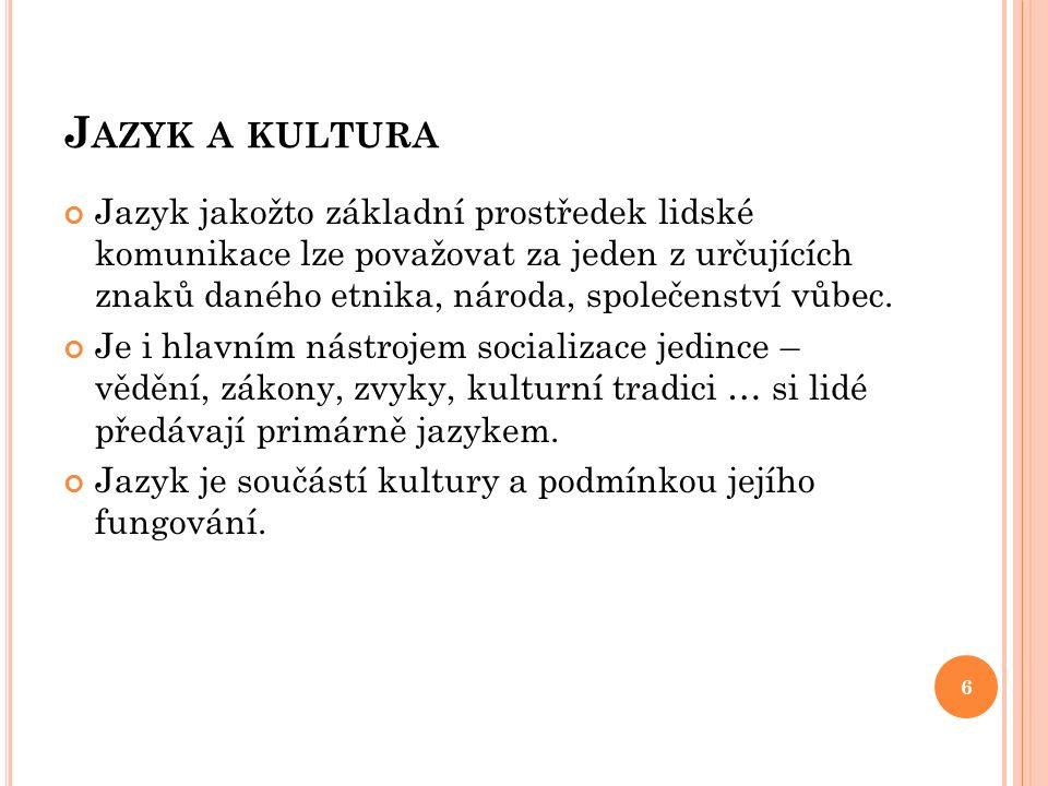 J AZYK A KULTURA Jazyk jakožto základní prostředek lidské komunikace lze považovat za jeden z určujících znaků daného etnika, národa, společenství vůbec.