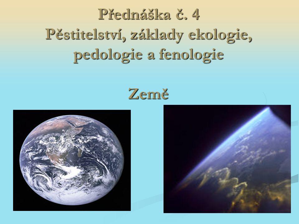 Přednáška č. 4 Pěstitelství, základy ekologie, pedologie a fenologie Země