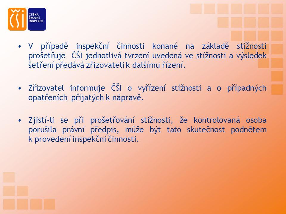 V případě inspekční činnosti konané na základě stížnosti prošetřuje ČŠI jednotlivá tvrzení uvedená ve stížnosti a výsledek šetření předává zřizovateli k dalšímu řízení.
