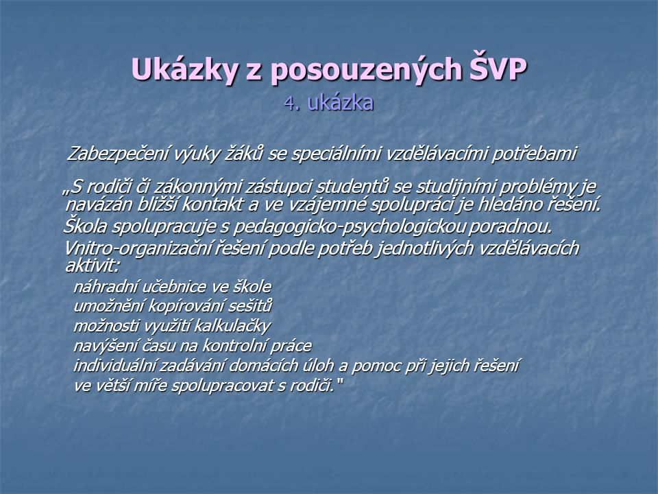 Ukázky z posouzených ŠVP 4. ukázka Zabezpečení výuky žáků se speciálními vzdělávacími potřebami Zabezpečení výuky žáků se speciálními vzdělávacími pot