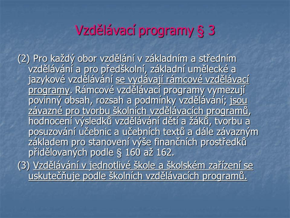 Vzdělávací programy § 3 (2) Pro každý obor vzdělání v základním a středním vzdělávání a pro předškolní, základní umělecké a jazykové vzdělávání se vydávají rámcové vzdělávací programy.